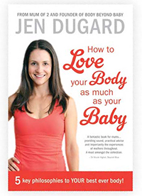 Jen Dugard - How to Love your Body as much as you Baby
